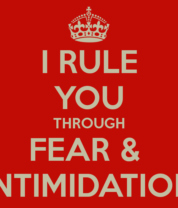 i-rule-you-through-fear-intimidation